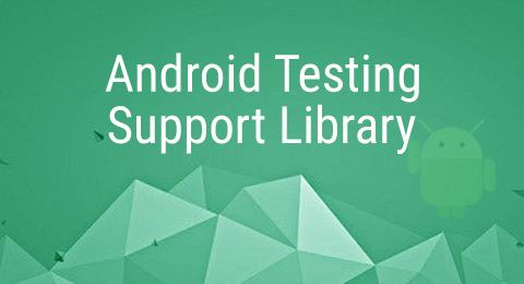 Android Testing Support Library