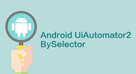 Android UiAutomator2 BySelector